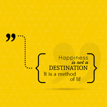 Inspirational quote. Happiness is not a destination. It is a method of lif. wise saying in brackets
